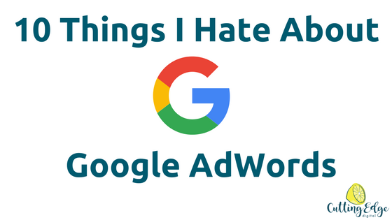 10 Things I Hate About Google AdWords