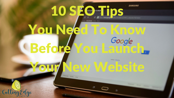 10 SEO Tips You Need To Know Before You Launch Your New Website