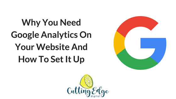 Why You Need Google Analytics On Your Website And How To Set It Up
