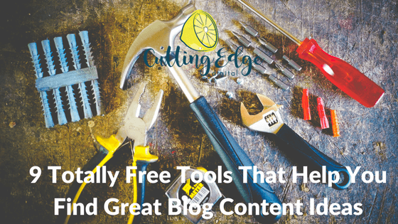 9 Totally Free Tools That Help You Find Great Blog Content Ideas