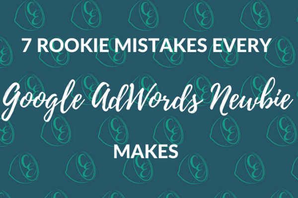 7 rookie mistakes every Google AdWords newbie makes _ Cutting Edge Digital