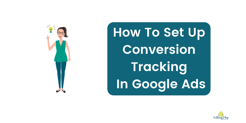How To Set Up Conversion Tracking In Google Ads - Cutting Edge Digital Google Ads Specialist Perth