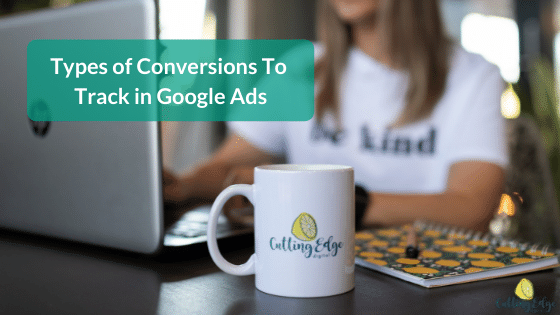 Types Of Conversions To Track In Google Ads - Cutting Edge Digital Perth